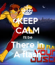 KEEP CALM I'll be There in A flash - Personalised Poster large