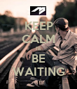 KEEP CALM I'll BE WAITING - Personalised Poster large