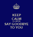 KEEP CALM I'LL NEVER SAY GOODBYE TO YOU - Personalised Poster large