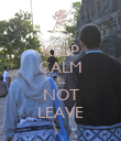 KEEP CALM I'LL NOT LEAVE - Personalised Poster large