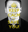 KEEP CALM I'LL SAVE  YOU! - Personalised Poster large