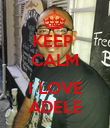 KEEP  CALM  I LOVE ADELE - Personalised Poster large