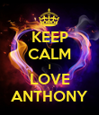 KEEP CALM I LOVE ANTHONY - Personalised Poster large