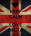 KEEP CALM I LOVE DELTA - Personalised Poster large