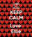 KEEP CALM I  Love  Ellie - Personalised Poster small