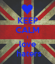 KEEP CALM I love  haters - Personalised Poster large