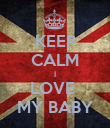 KEEP CALM I LOVE  MY BABY - Personalised Poster large