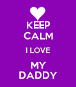 KEEP CALM I LOVE MY DADDY - Personalised Poster large