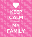 KEEP CALM I Love MY FAMILY - Personalised Poster large