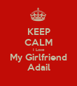 KEEP CALM I Love My Girlfriend Adail - Personalised Poster large