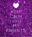 KEEP CALM I LOVE MY PARENTS - Personalised Poster large