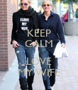 KEEP CALM I LOVE MY WIFE - Personalised Poster large