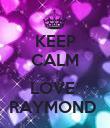 KEEP CALM   I LOVE  RAYMOND  - Personalised Poster large