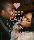 KEEP CALM I LOVE THIS MAN - Personalised Poster small