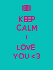 KEEP CALM I LOVE  YOU <3 - Personalised Poster large