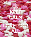 KEEP CALM I LOVE YOU ALL - Personalised Poster large