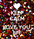 KEEP CALM I LOVE YOU  BFF - Personalised Poster large
