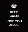 KEEP CALM I LOVE YOU. JESUS. - Personalised Poster large