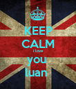 KEEP CALM i love you  luan  - Personalised Poster large