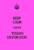 KEEP CALM I LOVE  YOUUU! DEVON DOO - Personalised Poster large