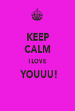 KEEP CALM I LOVE  YOUUU!  - Personalised Poster large
