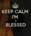 KEEP CALM  I'M  2 BLESSED  - Personalised Poster large
