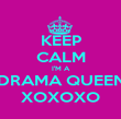 KEEP CALM I'M A DRAMA QUEEN XOXOXO - Personalised Poster large