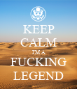 KEEP CALM I'M A FUCKING LEGEND - Personalised Poster large