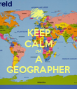 KEEP CALM I'M A GEOGRAPHER - Personalised Poster large