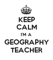 KEEP CALM I'M A  GEOGRAPHY TEACHER - Personalised Poster large