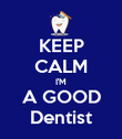 KEEP CALM I'M A GOOD Dentist - Personalised Poster large