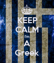 KEEP CALM I'm A Greek - Personalised Poster large