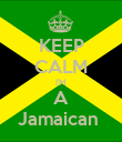 KEEP CALM I'M A Jamaican  - Personalised Poster large