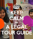 KEEP CALM I'M A LEGAL TOUR GUIDE - Personalised Poster large