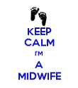 KEEP CALM I'M A MIDWIFE - Personalised Poster large