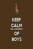 KEEP CALM I'M A MOMMY OF BOYS - Personalised Poster large