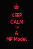 KEEP CALM I´M A MP Model - Personalised Poster large