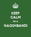 KEEP CALM I'M A NAQSHBANDI  - Personalised Poster large