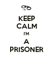 KEEP CALM I'M A PRISONER - Personalised Poster large