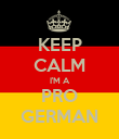 KEEP CALM I'M A PRO GERMAN - Personalised Poster large