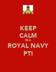 KEEP CALM I'M A  ROYAL NAVY  PTI - Personalised Poster large