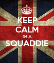 KEEP CALM I'M A SQUADDIE  - Personalised Poster large