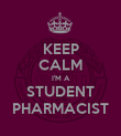 KEEP CALM I'M A STUDENT PHARMACIST - Personalised Poster large