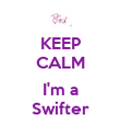 KEEP CALM  I'm a Swifter - Personalised Poster large