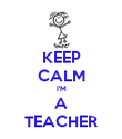 KEEP CALM I'M A TEACHER - Personalised Poster large