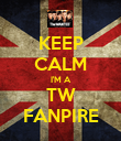 KEEP CALM I'M A TW FANPIRE - Personalised Poster large