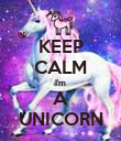 KEEP CALM I'm A UNICORN - Personalised Poster large
