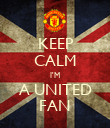 KEEP CALM I'M A UNITED FAN - Personalised Poster large