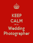 KEEP CALM I'M A  Wedding Photographer - Personalised Poster large