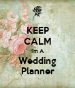 KEEP CALM I'm A Wedding Planner - Personalised Poster large